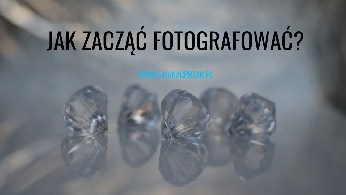 Jak zacząć fotografować?